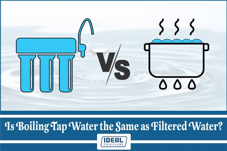 Is Boiling Tap Water the Same as Filtered Water?
